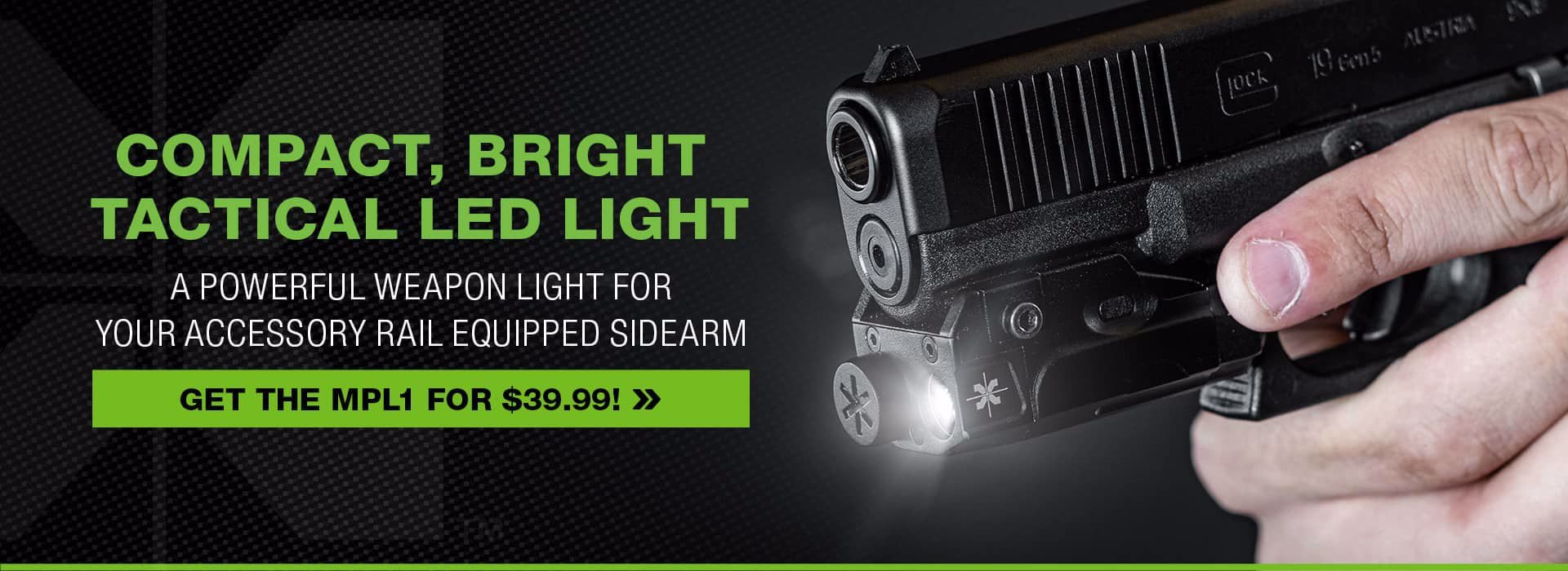 Compact, bright, tactical LED light. A powerful weapon light for your accessory rail equipped sidearm. Get the MPL1 for $39.00!